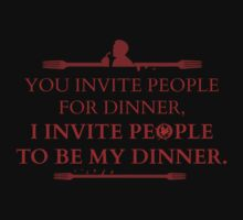 You invite people for dinner, I invite people to be my dinner by FandomizedRose