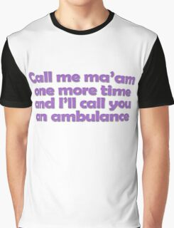 Call me ma'am one more time and I'll call you an ambulance Graphic T-Shirt