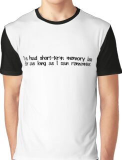 I've had short term memory loss for as long as I can remember. Graphic T-Shirt