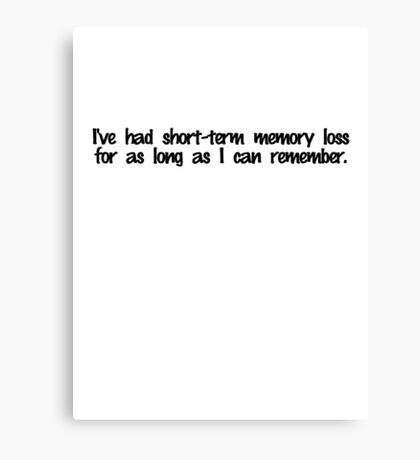 I've had short term memory loss for as long as I can remember. Canvas Print