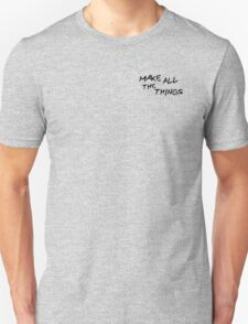 Make All the Things Unisex T-Shirt