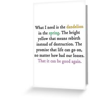 Mockingjay quote 'dandelion in the spring' Greeting Card