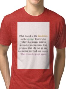 Mockingjay quote 'dandelion in the spring' Tri-blend T-Shirt