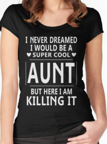 I Never Dreamed I Would Be A Super Cool Aunt TShirt Women's Fitted Scoop T-Shirt