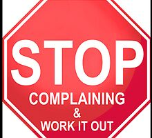 Stop Complaining & Work it Out by Bruninho