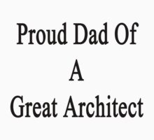 Proud Dad Of A Great Architect  by supernova23