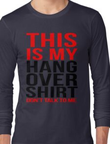 This is my hangover shirt don't talk to me Long Sleeve T-Shirt