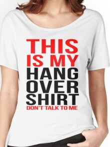This is my hangover shirt don't talk to me Women's Relaxed Fit T-Shirt