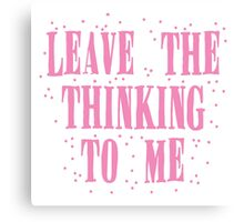 leave the thinking to me in pink Canvas Print