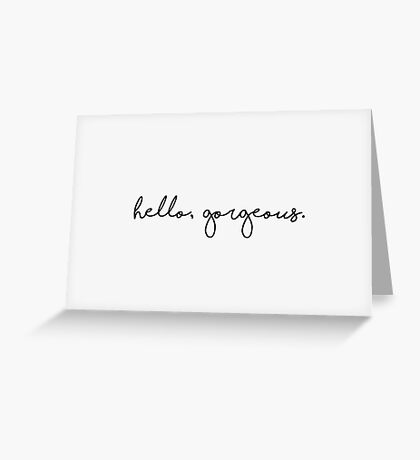 Hello, gorgeous Greeting Card
