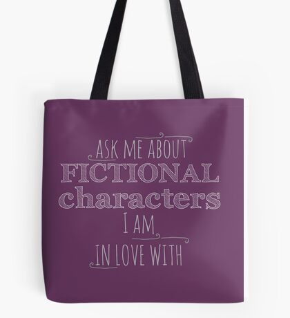 ask me about fictional characters i am in love with Tote Bag