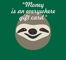 Money is an everywhere gift card - Stoner Sloth Unisex T-Shirt