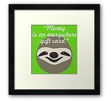 Money is an everywhere gift card - Stoner Sloth Framed Print