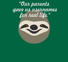 Our parents gave us usernames for real life - Stoner Sloth Unisex T-Shirt