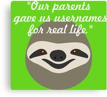 Our parents gave us usernames for real life - Stoner Sloth Canvas Print