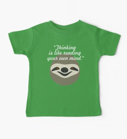 Thinking is like reading your own mind - Stoner Sloth Baby Tee
