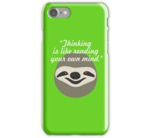 Thinking is like reading your own mind - Stoner Sloth iPhone Case/Skin