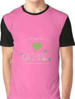 I love gardening Graphic T-Shirt