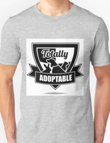 Totally adoptable pet rescue design Unisex T-Shirt