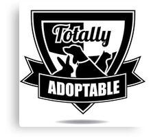 Totally adoptable pet rescue design Canvas Print