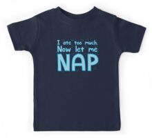 I ate too much now let me NAP Kids Tee