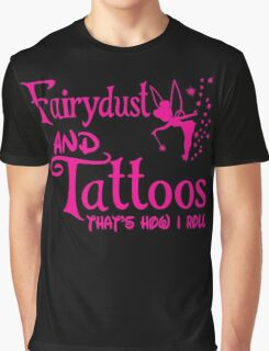 Fairydust and tattoos that is how i roll tshirt Graphic T-Shirt