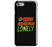 The Dead Are Never Lonely iPhone Case/Skin