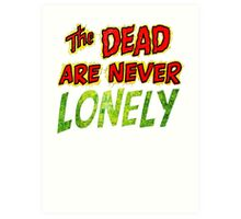 The Dead Are Never Lonely Art Print