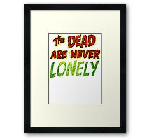 The Dead Are Never Lonely Framed Print