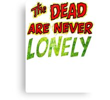 The Dead Are Never Lonely Canvas Print
