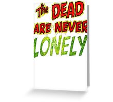 The Dead Are Never Lonely Greeting Card