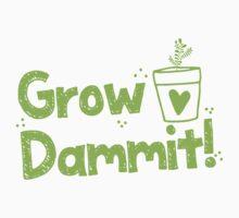 Grow DAMMIT!  Baby Tee