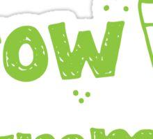 Grow DAMMIT!  Sticker