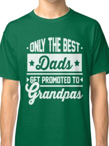 Only The Best Dads Gets Promoted -  Classic T-Shirt