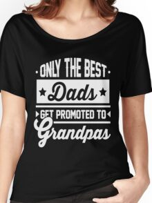 Only The Best Dads Gets Promoted -  Women's Relaxed Fit T-Shirt