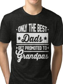 Only The Best Dads Gets Promoted -  Tri-blend T-Shirt