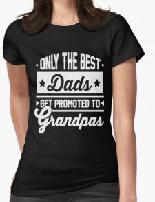 Only The Best Dads Gets Promoted -  Womens Fitted T-Shirt