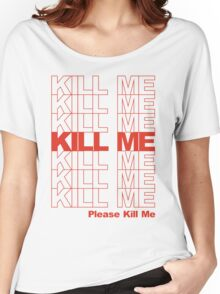 Thank You Bag - Kill Me Women's Relaxed Fit T-Shirt