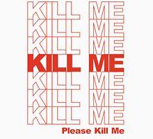Thank You Bag - Kill Me Unisex T-Shirt