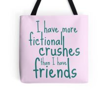 i have more FICTIONAL CRUSHES than i have friends Tote Bag