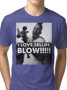 I LOVE SELLIN' BLOW!!!!!!!!! Tri-blend T-Shirt