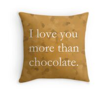 I Love You More Than Chocolate - Throw Pillow Throw Pillow