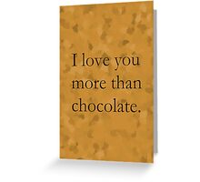 I Love You More Than Chocolate (Black Text) Greeting Card