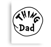 Thing Dad Canvas Print