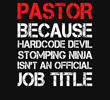 Pastor - Because Hardcore Devil Stomping Ninja Unisex T-Shirt