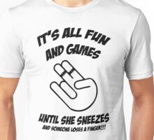 Shocker, It's all fun and games until she sneezes Unisex T-Shirt