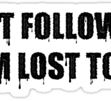 Don't Follow Me, Im lost Too Sticker