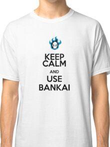 KEEP CALM AND USE THE BANKAI Classic T-Shirt
