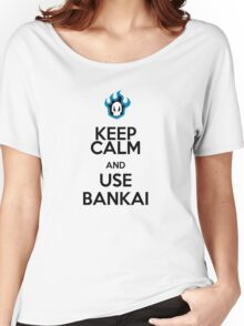 KEEP CALM AND USE THE BANKAI Women's Relaxed Fit T-Shirt