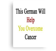 This German Will Help You Overcome Cancer  Canvas Print
